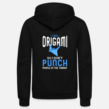 Aggressive I do Origami So I Don't Punch People In The Throat - Unisex Fleece Zip Hoodie