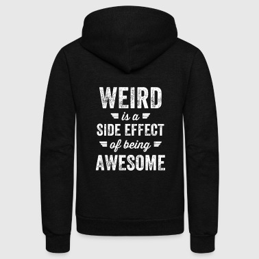 Weird Weird - Weird is a side effect of being awesome - Unisex Fleece Zip Hoodie