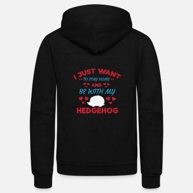 Hedgehog I Just Want to Stay and Be With My Hedgehog Shirt - Unisex Fleece Zip Hoodie