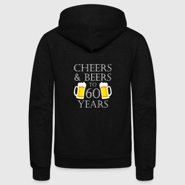 60th Birthday Cheers and Beers to 60 Years T-Shirt - 60th Birthday Gift - Unisex Fleece Zip Hoodie