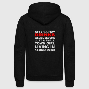 Town After A Few Drinks We All Become Small Town Girl - Unisex Fleece Zip Hoodie