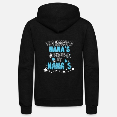 Nana Nana - Nana's At Stay Nana's At T Shirt - Unisex Fleece Zip Hoodie