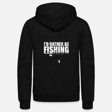 Fisherman I'd Rather Be Fishing Tshirt Funny Gift for - Unisex Fleece Zip Hoodie