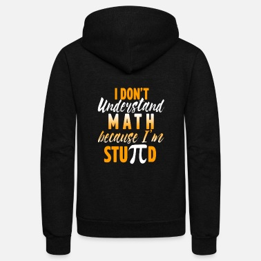 Puns I Don't Understand Math Because Im StuPId Pi Day - Unisex Fleece Zip Hoodie