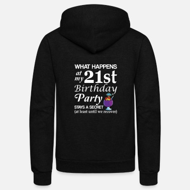 Birthday What Happens At 21st Birthday Party Secret - Unisex Fleece Zip Hoodie