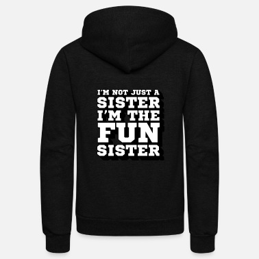 Fun I'm Not Just A Sister I'm The Fun Sister | Funny - Unisex Fleece Zip Hoodie