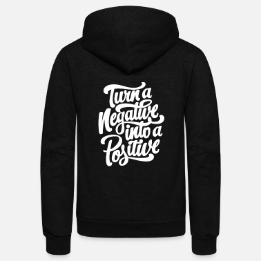 Negative Turn a negative into a positive - Unisex Fleece Zip Hoodie