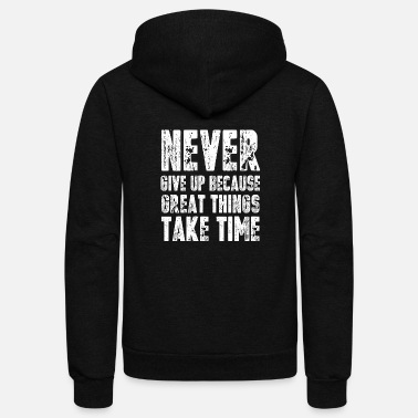Take Never give up because great things take time 2 - Unisex Fleece Zip Hoodie
