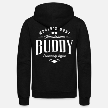 Career Worlds Most Handsome Buddy Funny Shirt - Unisex Fleece Zip Hoodie