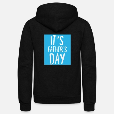 Fathers Day Gift It's Father's Day - Gift - Shirt - Unisex Fleece Zip Hoodie