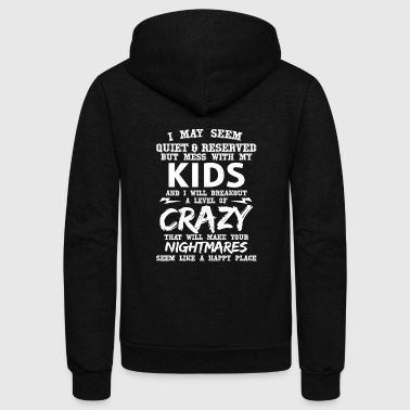 Kid - i may seem quiet and reserved but mess wit - Unisex Fleece Zip Hoodie