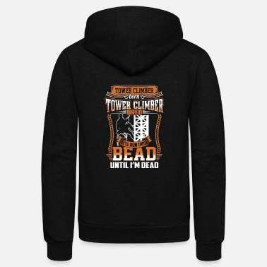 Climber Tower climber - I'll run this bead until i'm dea - Unisex Fleece Zip Hoodie