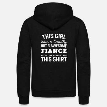 Fiance Fiance - This girl has a cuddly awesome fiance - Unisex Fleece Zip Hoodie