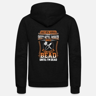Sheet Metal Sheet metal worker - I'll run this bead until de - Unisex Fleece Zip Hoodie