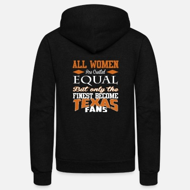 Texas fan the finest - All women are created equal - Unisex Fleece Zip Hoodie