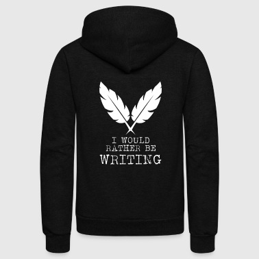 Writing - I Would Rather Be Writing - Unisex Fleece Zip Hoodie