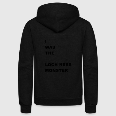 i WAS The Loch Ness Monster - Unisex Fleece Zip Hoodie
