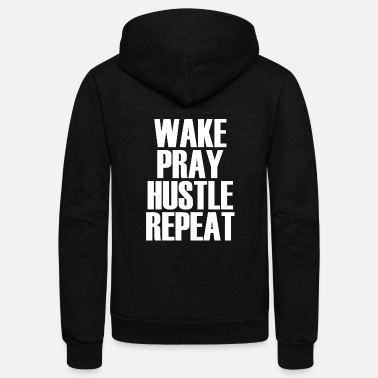 Hustle Hustle - Wake Pray Hustle Repeat - Popular Motiv - Unisex Fleece Zip Hoodie