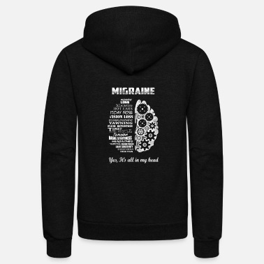 Migraine Migraine - It's all in my head awesome t-shirt - Unisex Fleece Zip Hoodie