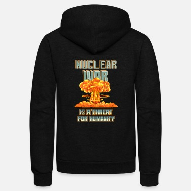 Nuclear Nuclear War Is a Threat For Humanity - Unisex Fleece Zip Hoodie