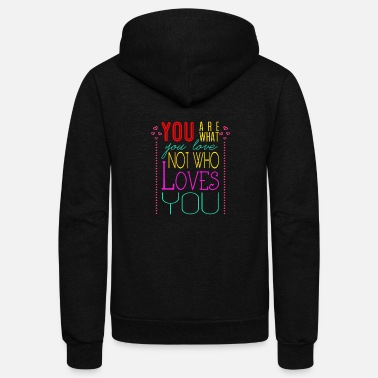 Love You You are what you love not who loves you - Unisex Fleece Zip Hoodie