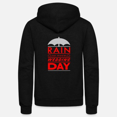 Wedding Day Rain on your wedding day - Unisex Fleece Zip Hoodie