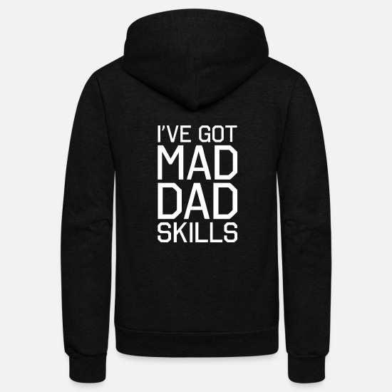 Madonna Hoodies & Sweatshirts - I ve Got Mad Dad Skills - Unisex Fleece Zip Hoodie black