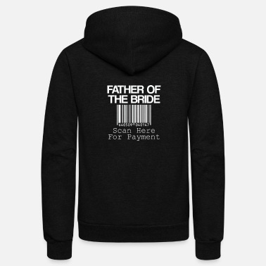 Bride Father Of The Bride - Unisex Fleece Zip Hoodie