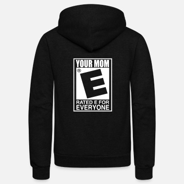Your Mom is Rated E For Everyone - Unisex Fleece Zip Hoodie