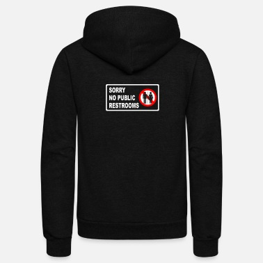 Restroom SORRY NO PUBLIC RESTROOMS - Unisex Fleece Zip Hoodie