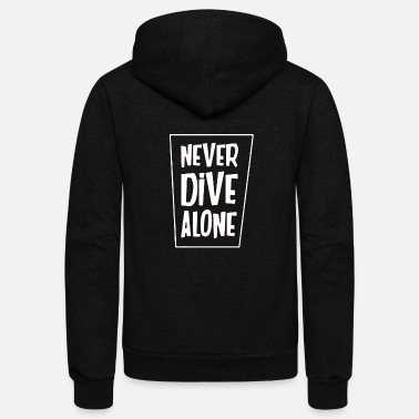 never dive alone - Unisex Fleece Zip Hoodie