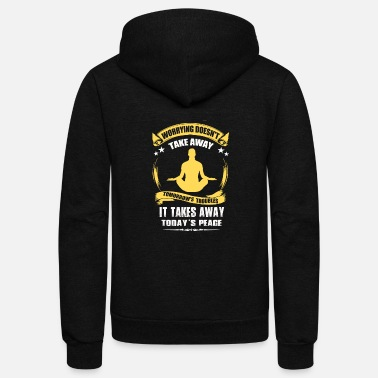 Take-away Worrying Doesn t Take Away it takes Away Today - Unisex Fleece Zip Hoodie