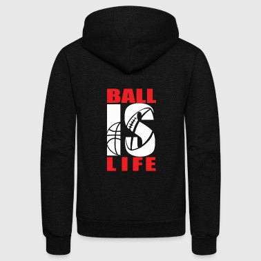 BALL IS LIFE FUNNY SPORTS - Unisex Fleece Zip Hoodie