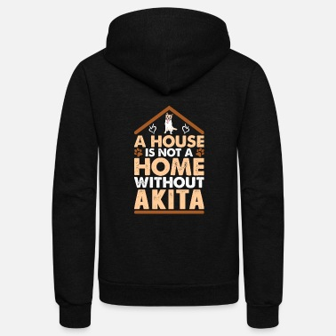 House A House Is Not A Home Without Akita - Unisex Fleece Zip Hoodie
