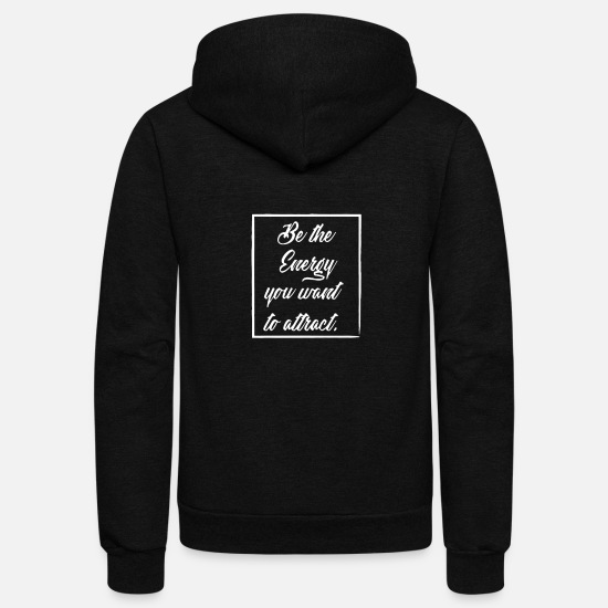 Birthday Hoodies & Sweatshirts - Be the Energy You Want to Attract - Unisex Fleece Zip Hoodie black