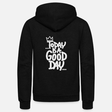 to day is a good day - Unisex Fleece Zip Hoodie