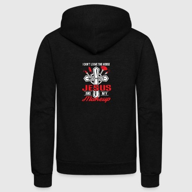 Cant Leave House Without Jesus Makeup - Unisex Fleece Zip Hoodie