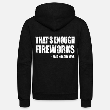 Fireworks Fireworks - Funny - Thats Enough Fireworks - Unisex Fleece Zip Hoodie