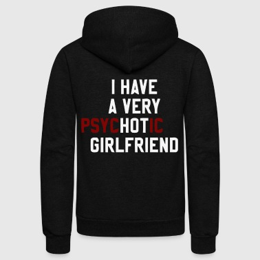 I have a very psychotic girlfriend - Unisex Fleece Zip Hoodie