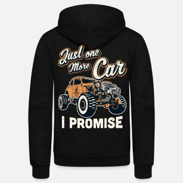 Four Wheelers T shirt Just One More Car I Promise - Unisex Fleece Zip Hoodie