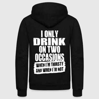 I only drink on two occasions - Unisex Fleece Zip Hoodie