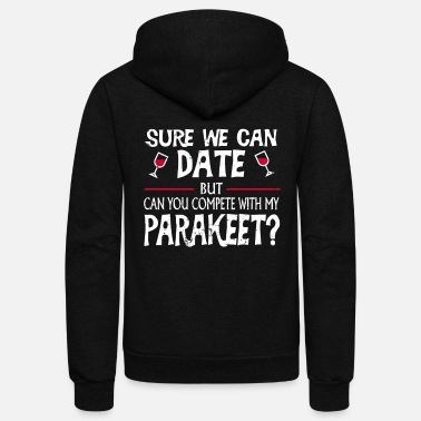Parakeet Compete With My Parakeet Funny Dating - Unisex Fleece Zip Hoodie