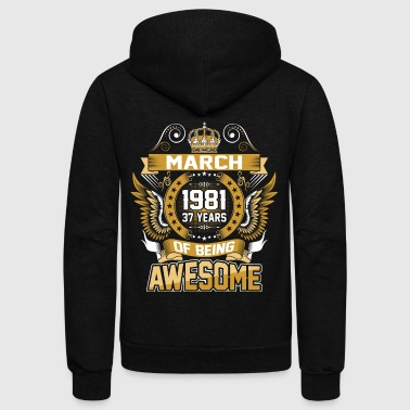 March 1981 37 Years Of Being Awesome - Unisex Fleece Zip Hoodie