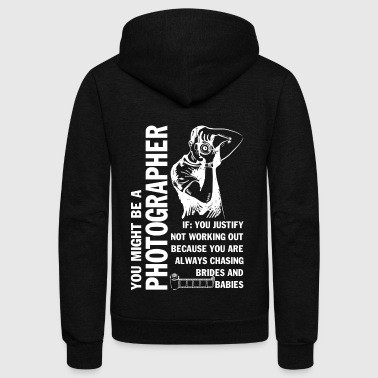 You Might Be A Photographer T Shirt - Unisex Fleece Zip Hoodie