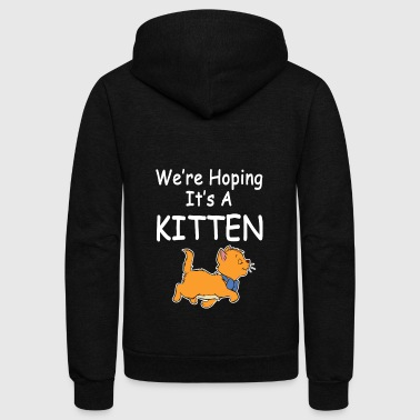 Funny Pregnant Shirt We're Hoping It's A Kitten - Unisex Fleece Zip Hoodie by American Apparel