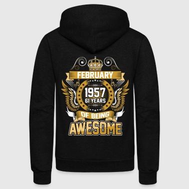 February 1957 61 Years Of Being Awesome - Unisex Fleece Zip Hoodie