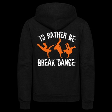 I'd Rather Be Break Dance - Unisex Fleece Zip Hoodie