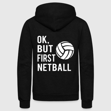 Ok, But First Netball - Unisex Fleece Zip Hoodie