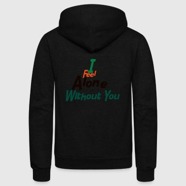 i feel alone without you fashion stylish cool hot - Unisex Fleece Zip Hoodie by American Apparel