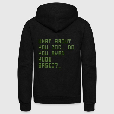 WHAT ABOUT YOU DOC. DO YOU EVEN KNOW BASIC? - Unisex Fleece Zip Hoodie